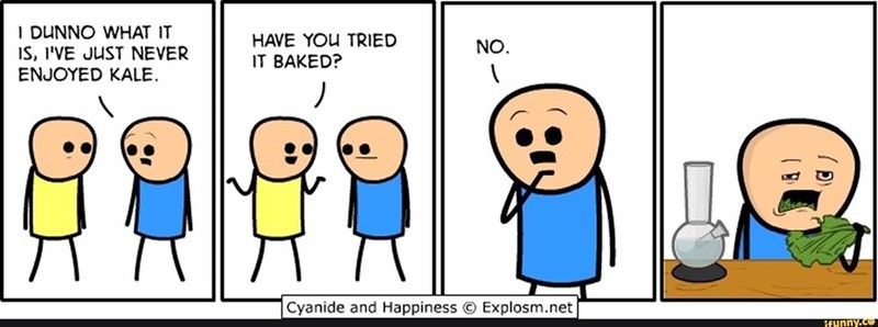 Cartoon - I DUNNO WHAT IT NO. IS, I'VE JUST NEVER ENJOYED KALE. HAVE YOU TRIED IT BAKED? Cyanide and Happiness Explosm.net Ifunny.ce