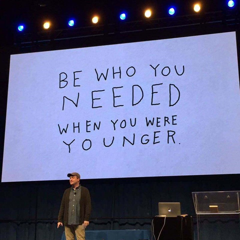 Projection screen - BE WHO You NEEDED WHEN YOU WERE YOUNGER.