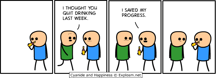 Cartoon - I THOUGHT You I SAVED MY PROGRESS. QUIT DRINKING LAST WEEK. Cyanide and Happiness © Explosm.net