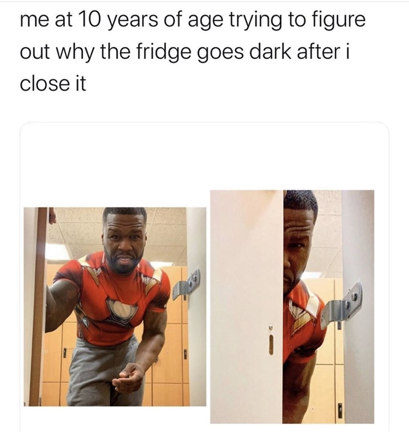 """Funny meme that reads, """"Me at 10 years of age trying to figure out why the fridge goes dark after I close it"""" above photos of 50 Cent opening a cabinet and closing it"""