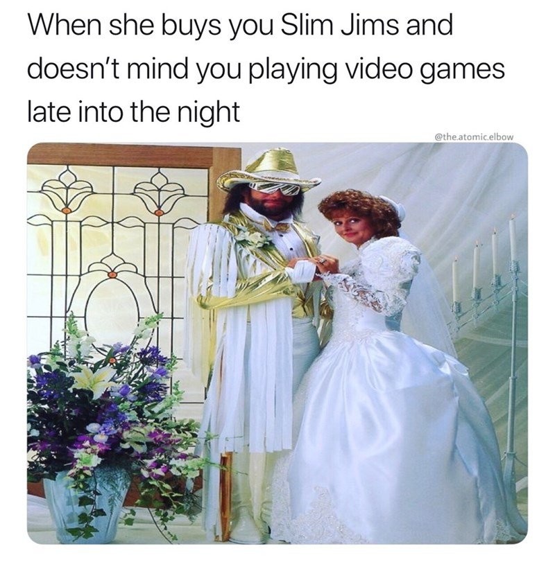 Wedding dress - When she buys you Slim Jims and doesn't mind you playing video games late into the night @the.atomic.elbow
