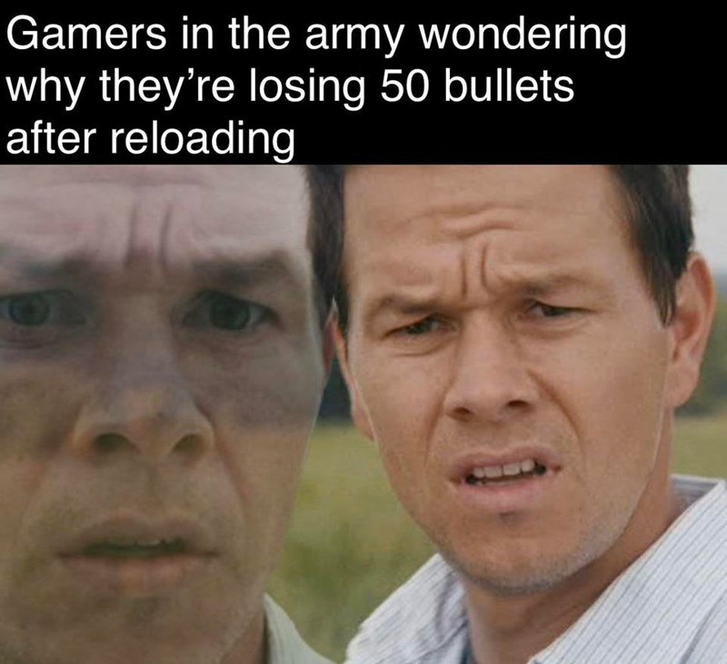 Face - Gamers in the army wondering why they're losing 50 bullets after reloading