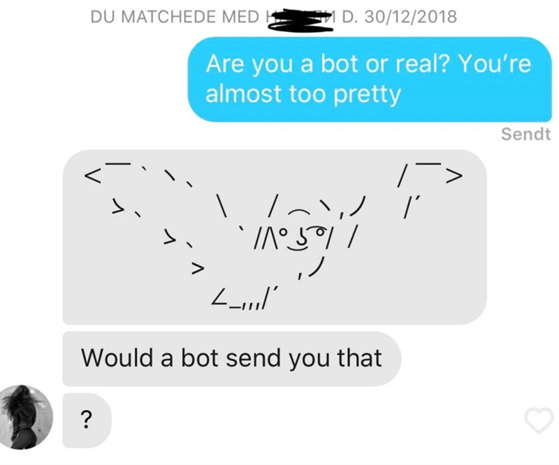 Text - DU MATCHEDE MED D. 30/12/2018 Are you a bot or real? You're almost too pretty Sendt Would a bot send you that