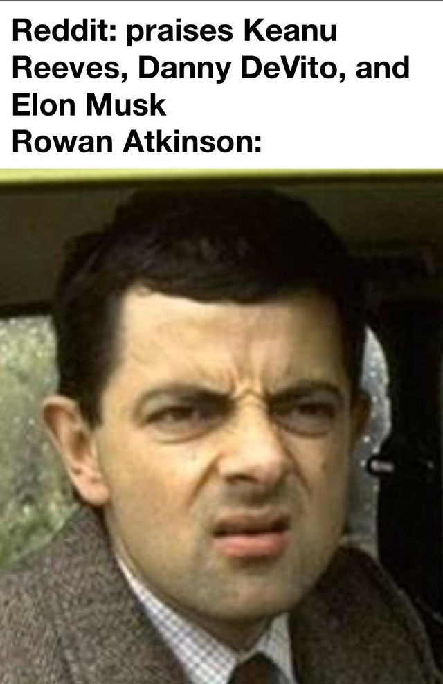 Forehead - Reddit: praises Keanu Reeves, Danny DeVito, and Elon Musk Rowan Atkinson: