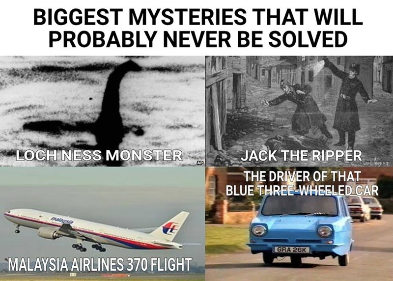 """Vehicle - BIGGEST MYSTERIES THAT WILL PROBABLY NEVER BE SOLVED """"LOCH NESS MONSTER JACK THE RIPPER AP THE DRIVER OF THAT BLUE THREE-WHEELED CAR GRA 26K MALAYSIA AIRLINES 370 FLIGHT"""