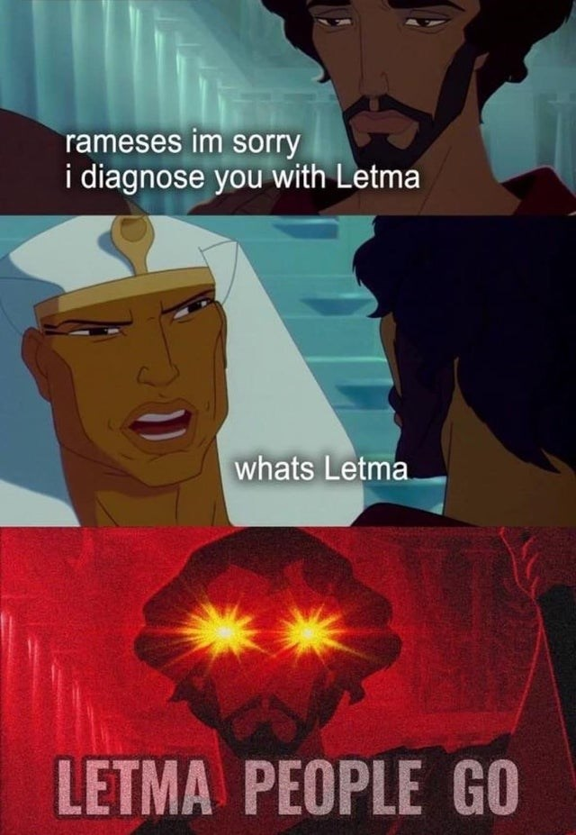 meme Disney The Prince of Egypt rameses im sorry i diagnose you with Letma whats Letm LETMA PEOPLE GO glowing eyes