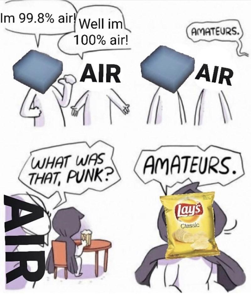 Cartoon - Im 99.8% air Well im AMATEURS. 100% air! AIR AIR WHAT WAS THAT, PUNK? AMATEURS. (ays Classic AIR