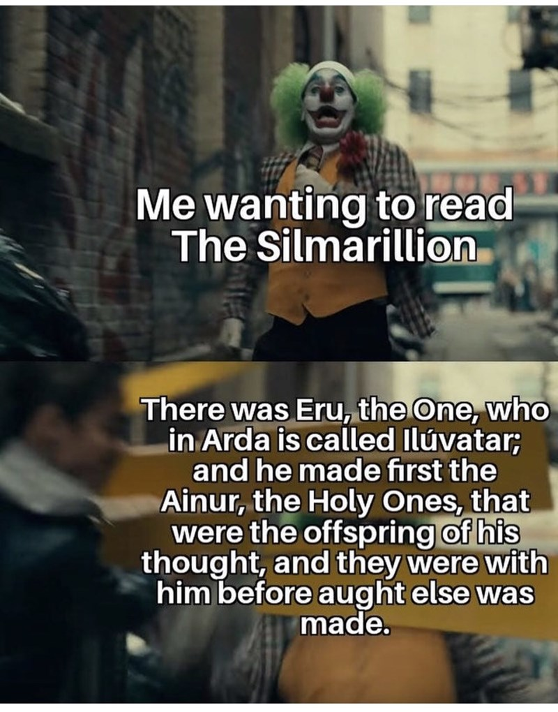 Photo caption - Me wanting to read The Silmarillion There was Eru, the One, who in Arda is called Ilúvatar; and he made first the Ainur, the Holy Ones, that were the offspring of his thought, and they were with him before aught else was made.
