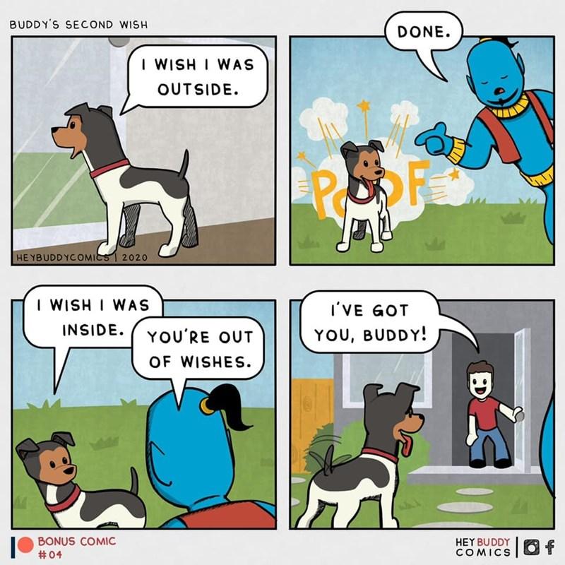 Cartoon - BUDDY'S SECOND WISH DONE. I WISH I WAS OUTSIDE. HE YBUDDYCOMICS 2020 I WISH I WAS I'VE GOT INSIDE. YOU'RE OUT YOU, BUDDY! OF WISHES. BONUS COMIC #04 HEY BUDDY COMICS
