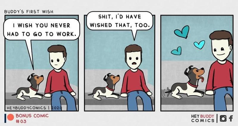 Cartoon - BUDDY'S FIRST WISH SHIT, I'D HAVE I WISH YOU NEVER WISHED THAT, TOO. HAD TO GO TO WORK. HE YBUDDYCOMICS I 2020 BONUS COMIC HEY BUDDY COMICS |Of #03