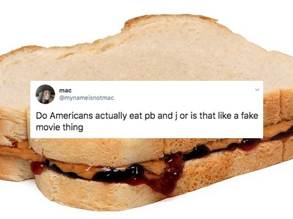 Food - mac @mynameisnotmac Do Americans actually eat pb and j or is that like a fake movie thing