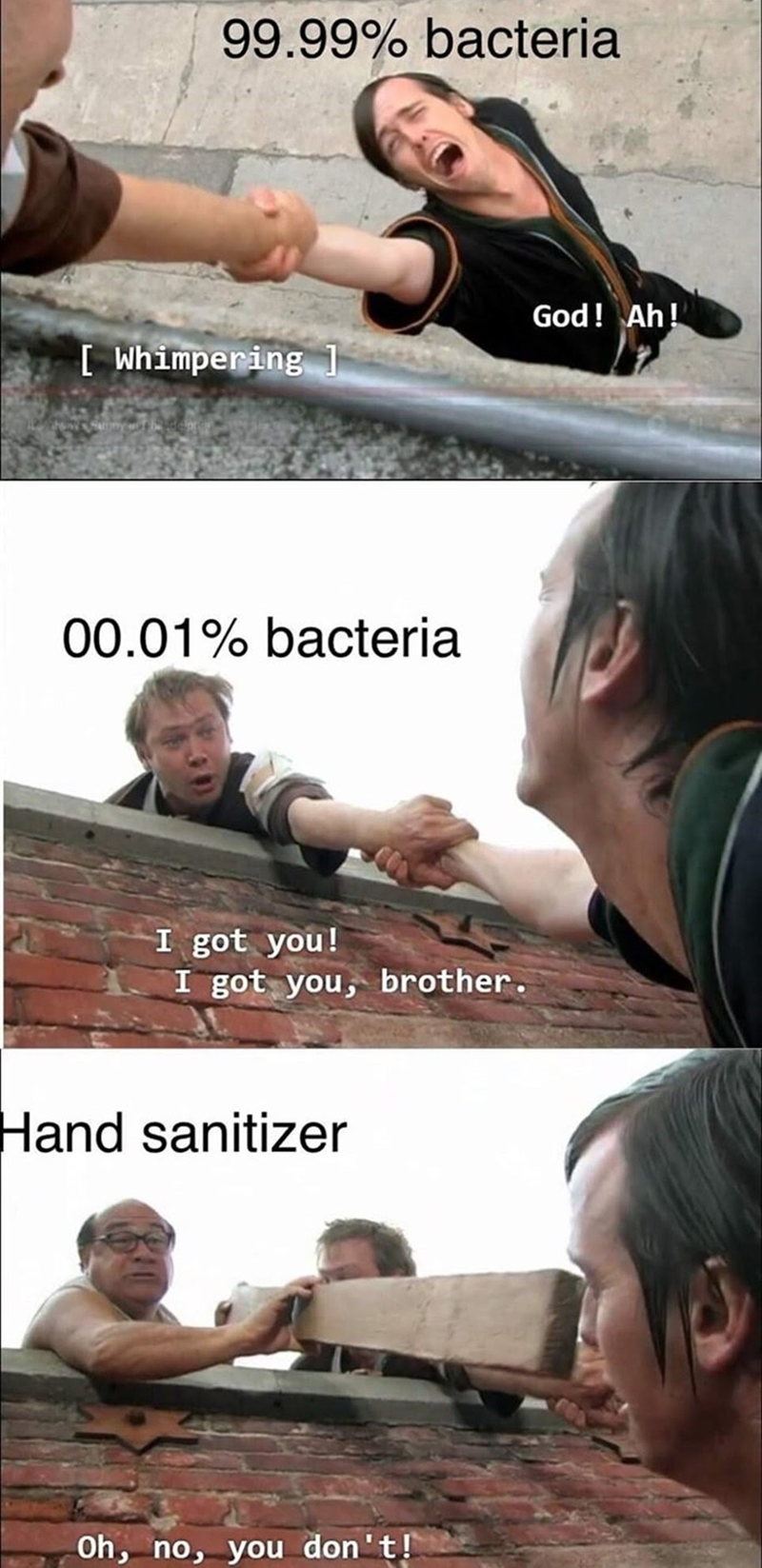 Arm - 99.99% bacteria God! Ah! [ Whimpering 00.01% bacteria I got you! I got you, brother. Hand sanitizer Oh, no, you don't!