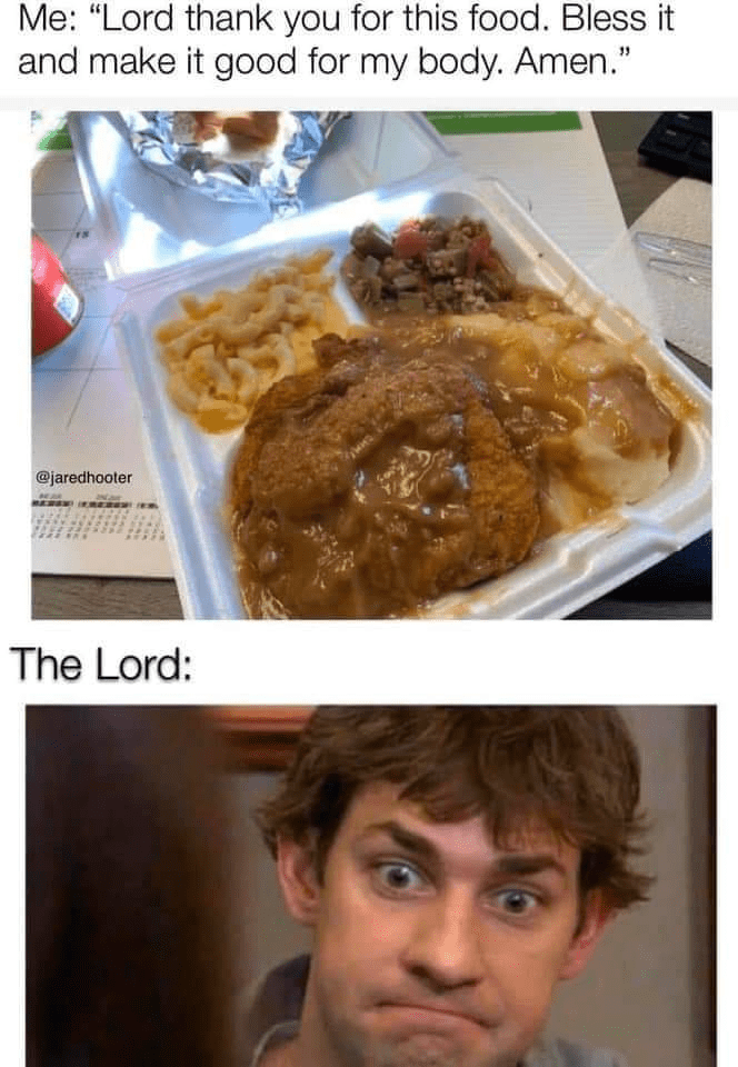 """Food - Me: """"Lord thank you for this food. Bless it and make it good for my body. Amen."""" @jaredhooter The Lord:"""