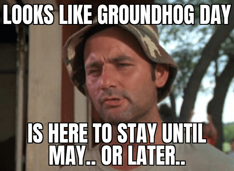 Photo caption - LOOKS LIKE GROUNDHOG DAY IS HERE TO STAY UNTIL MAY. OR LATER.