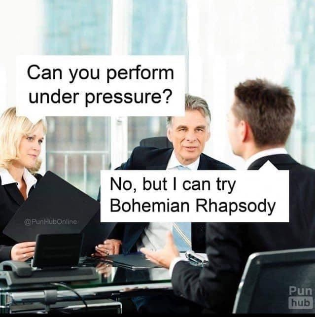 Job - Can you perform under pressure? No, but I can try Bohemian Rhapsody @PunHubOnline Pun hub