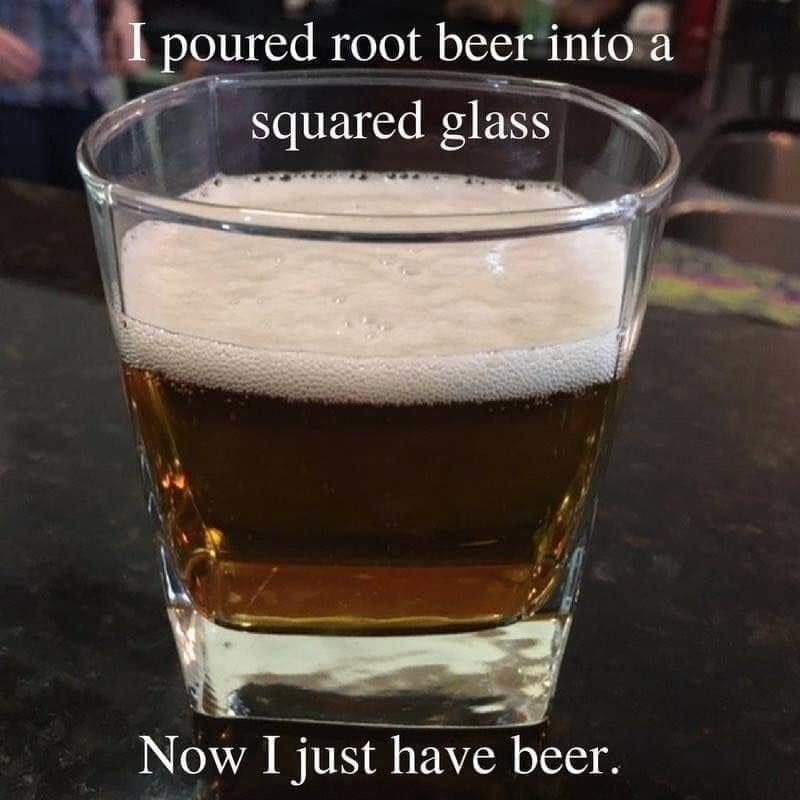 Drink - I poured root beer into a squared glass Now I just have beer.