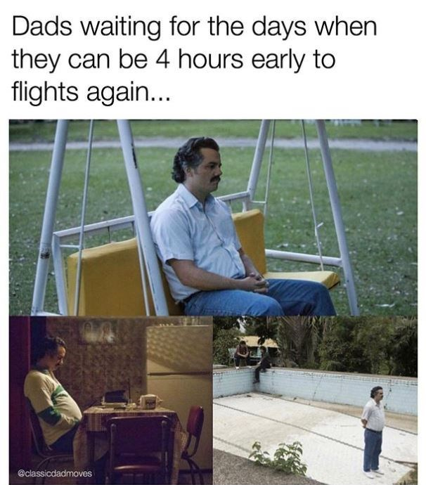 Adaptation - Dads waiting for the days when they can be 4 hours early to flights again... @classicdadmoves