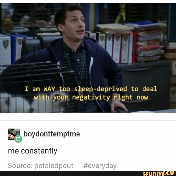 Photo caption - I am WAY too sleep-deprived to deal with youn negativity right now boydonttemptme me constantly Source: petaledpout #everyday ifunny.co
