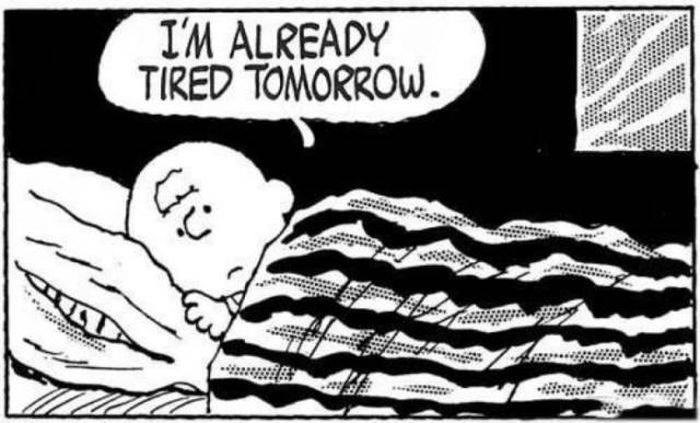Text - I'M ALREADY TIRED TOMORROW.