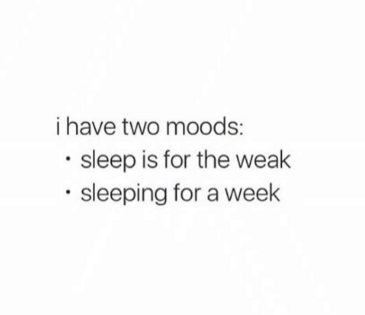 Text - i have two moods: sleep is for the weak sleeping for a week