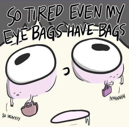Cartoon - SO TURED EVEN MY EYE BAGS-HAVE BAGS NYAAAHH SO HEANYYY