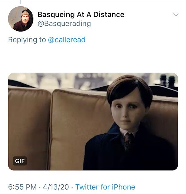 Text - Basqueing At A Distance @Basquerading Replying to @calleread GIF 6:55 PM · 4/13/20 · Twitter for iPhone