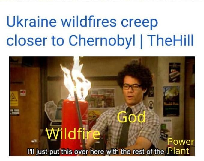Text - Ukraine wildfires creep closer to Chernobyl | TheHill Madd BNows God Wildfire Power P'l just put this over here with the rest of the Plant