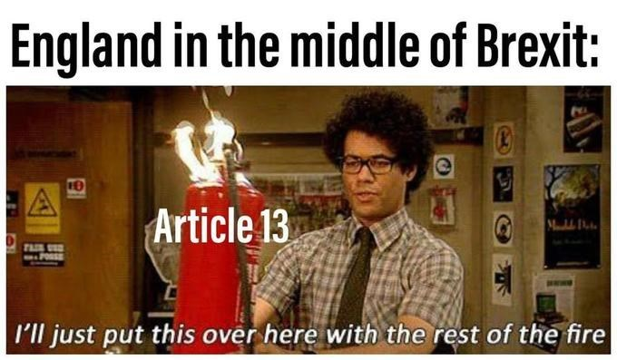 Photo caption - England in the middle of Brexit: Article 13 TASE SED FOSE l'll just put this over here with the rest of the fire
