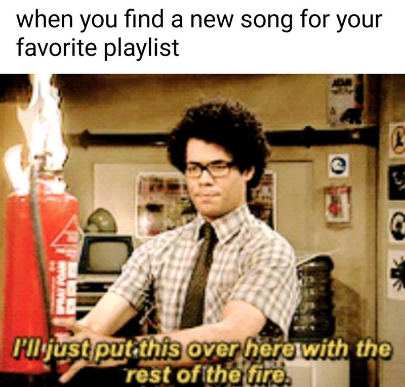 Cool - when you find a new song for your favorite playlist I'ljust putathis over here with the rest of ithe fire.
