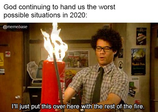 Photo caption - God continuing to hand us the worst possible situations in 2020: @memebase P'l just put this over here with the rest of the fire.