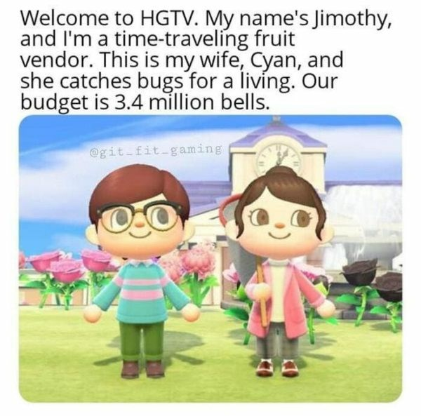 Cartoon - Welcome to HGTV. My name's Jimothy, and l'm a time-traveling fruit vendor. This is my wife, Cyan, and she catches bugs for a living. Our budget is 3.4 million bells. @git-fit-gaming