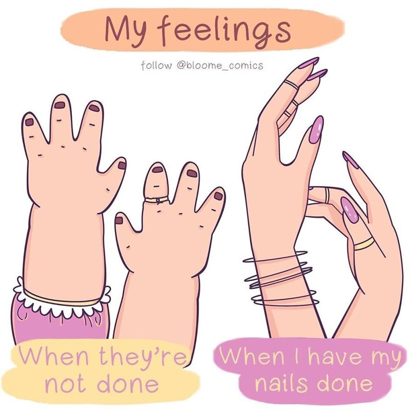 Text - My feelings follow @bloome_comics When they're When I have my nails done not done