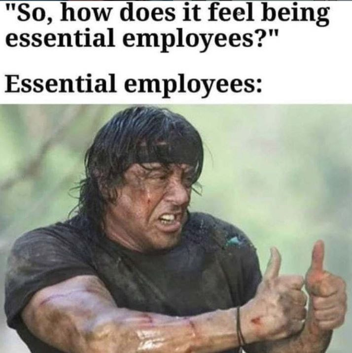 "Human - ""So, how does it feel being essential employees?"" Essential employees:"