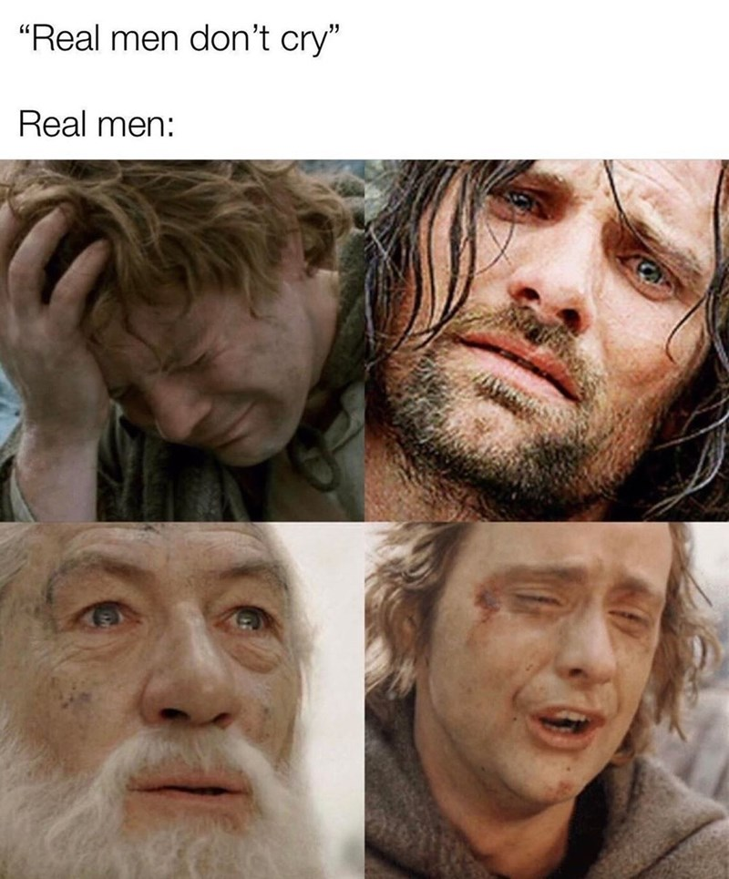 """Face - """"Real men don't cry"""" Real men:"""