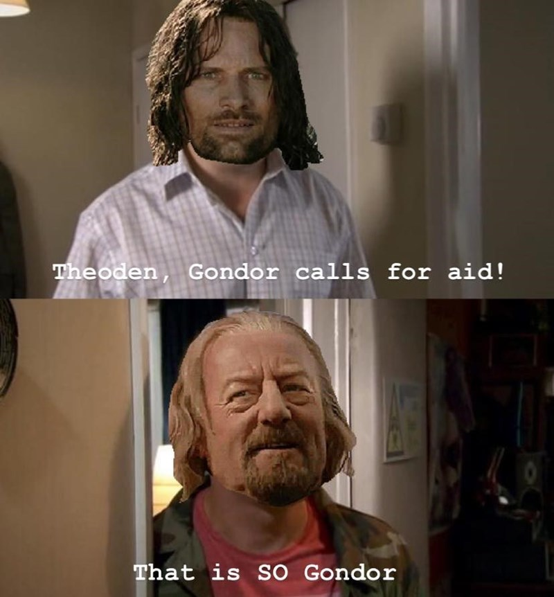 Forehead - Theoden, Gondor calls for aid! That is sO Gondor