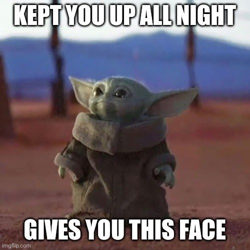 Yoda - KEPT YOU UPALL NIGHT GIVES YOU THIS FACE imgflip.com