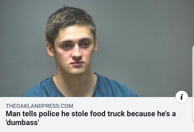 Face - THEOAKLANDPRESS.COM Man tells police he stole food truck because he's a 'dumbass'