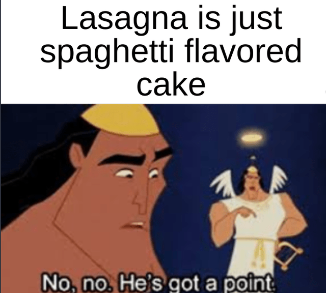 Cartoon - Lasagna is just spaghetti flavored cake No, no. He's got a point