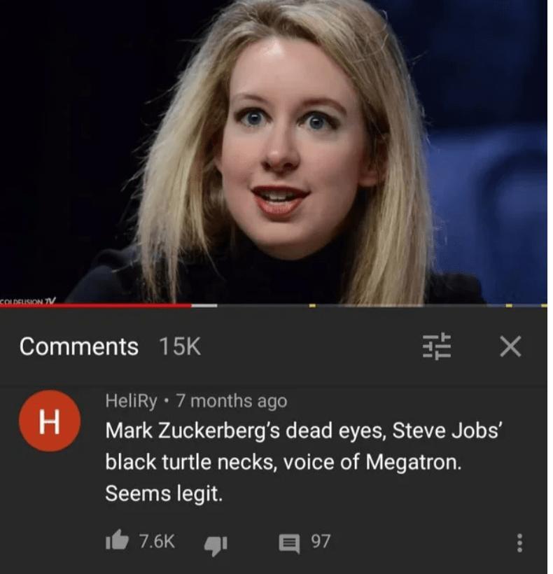 Face - COLDEUSION V Comments 15K HeliRy · 7 months ago Mark Zuckerberg's dead eyes, Steve Jobs' black turtle necks, voice of Megatron. Seems legit. 7.6K a 97