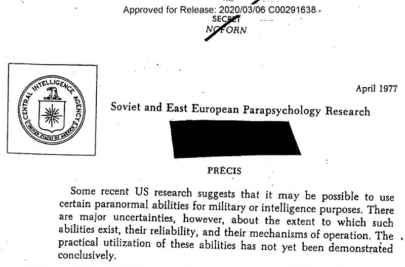 Text - Approved for Release: 2020/03/06 C00291638.. SECT NOFORN NTEICOICE April 1977 Soviet and East European Parapsychology Research BALE PRÉCIS Some recent US research suggests that it may be possible to use certain paranormal abilities for military or intelligence purposes. There are major uncertainties, however, about the extent to which such abilities exist, their reliability, and their mechanisms of operation. The practical utilization of these abilities has not yet been demonstrated concl