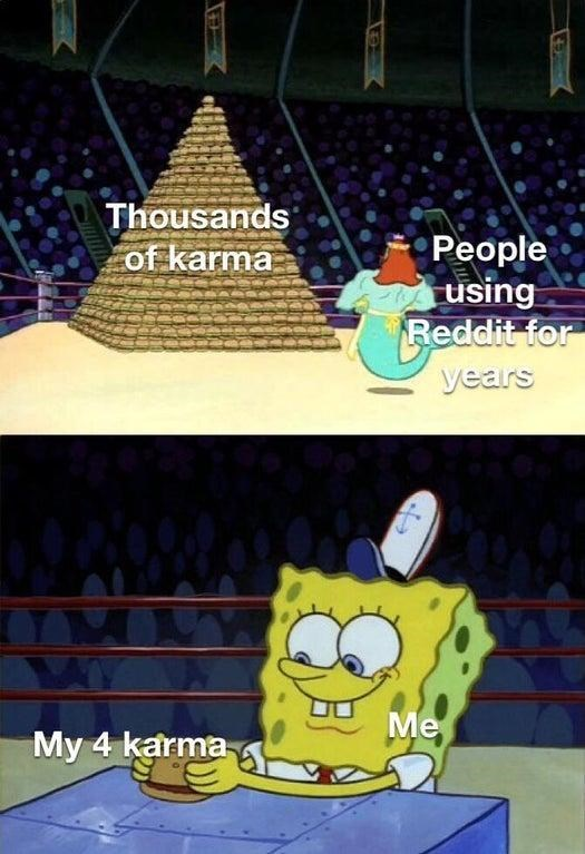 Cartoon - Thousands of karma People using Reddit for years Me My 4 karma