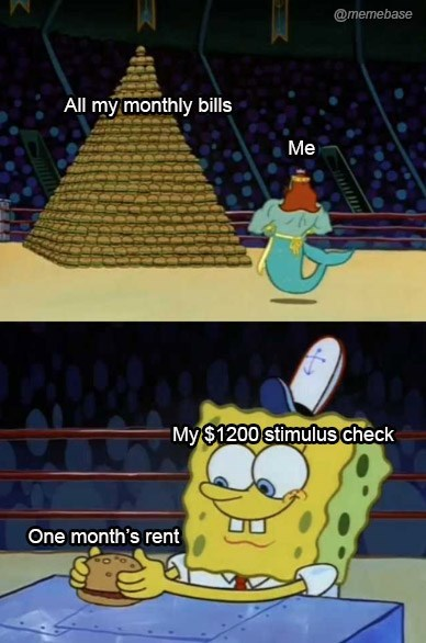 Cartoon - @memebase All my monthly bills Me My $1200 stimulus check One month's rent
