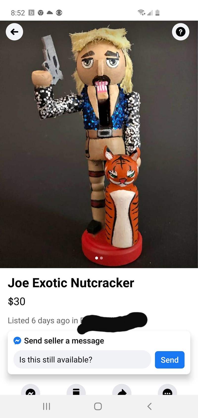 Toy - 8:52 b Joe Exotic Nutcracker $30 Listed 6 days ago in Send seller a message Is this still available? Send II