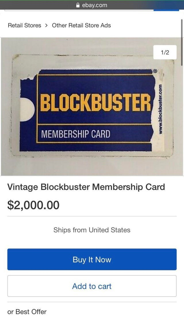 Text - A ebay.com Retail Stores > Other Retail Store Ads 1/2 BLOCKBUSTER MEMBERSHIP CARD Vintage Blockbuster Membership Card $2,000.00 Ships from United States Buy It Now Add to cart or Best Offer www.blockbuster.com