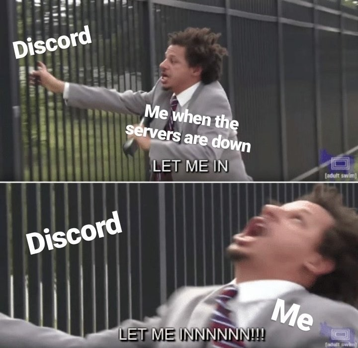 Photo caption - Discord Me when the servers are down LET ME IN (adult swim) Discord Me LET ME INNNNNN!!! [adult awn
