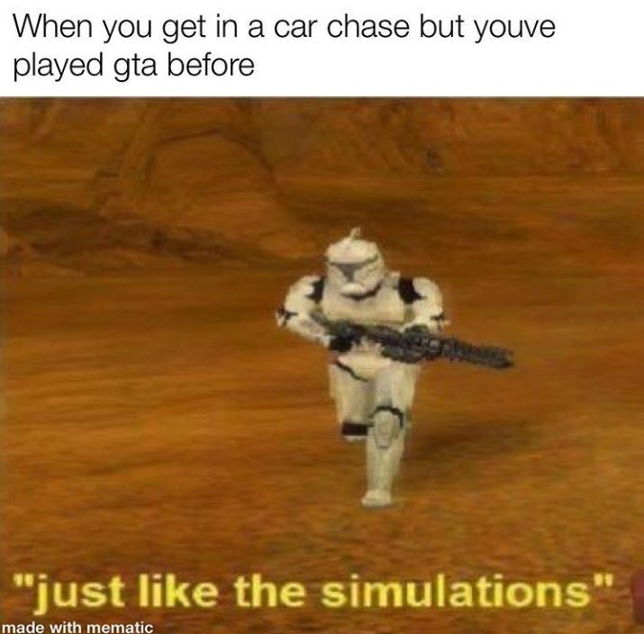 "Text - When you get in a car chase but youve played gta before ""just like the simulations"" made with mematic"