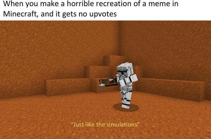 "Adventure game - When you make a horrible recreation of a meme in Minecraft, and it gets no upvotes ""Just like the simulations"""