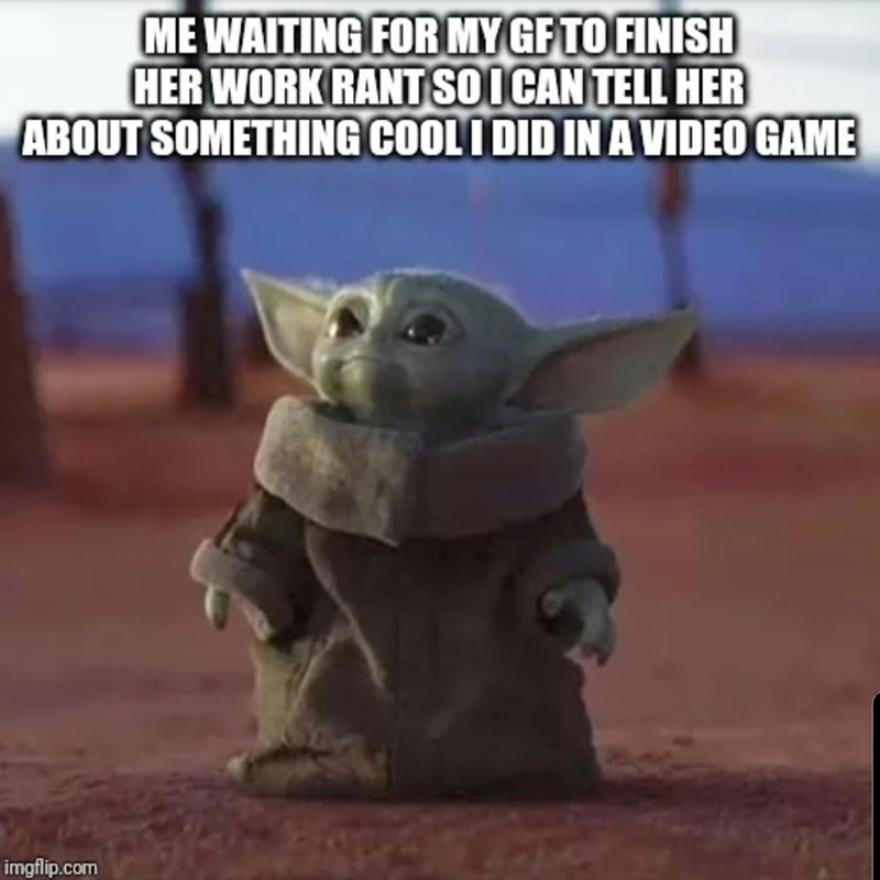 Yoda - ME WAITING FOR MY GF TO FINISH HER WORK RANT SOI CAN TELL HER ABOUT SOMETHING COOLI DID IN A VIDEO GAME imgflip.com