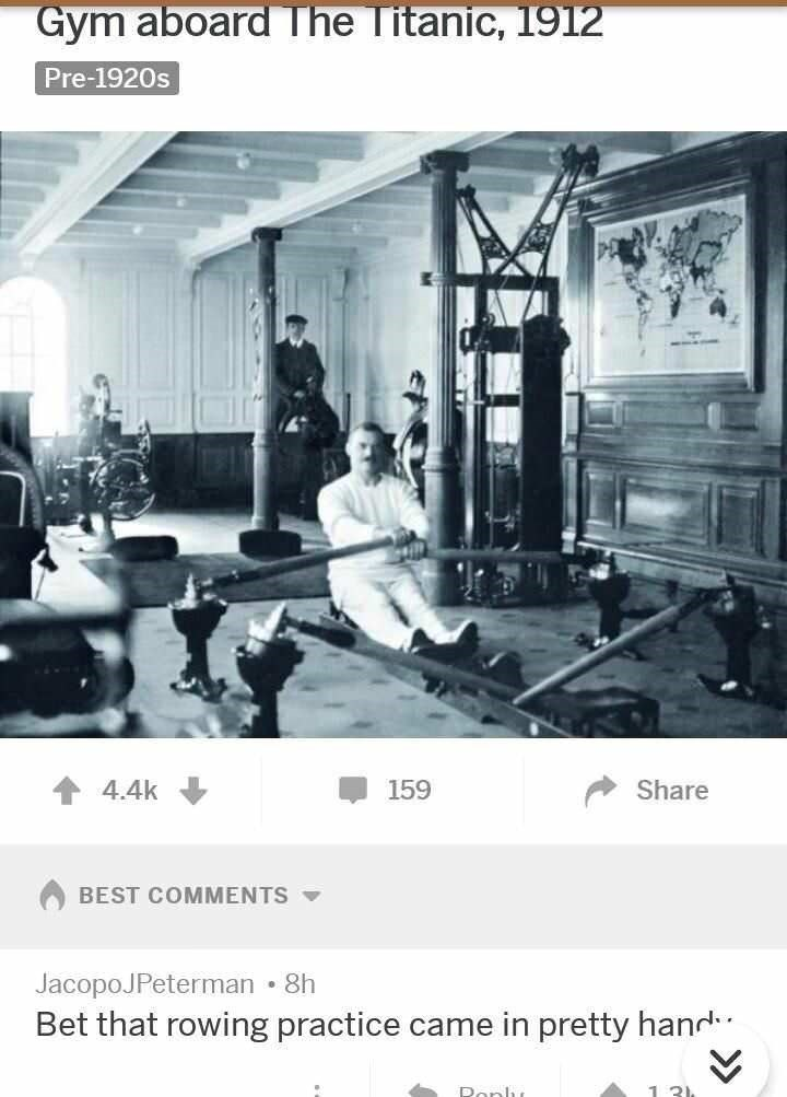 Room - Gym aboard The Titanic, 1912 Pre-1920s 4.4k 159 Share BEST COMMENTS JacopoJPeterman • 8h Bet that rowing practice came in pretty hand Roplu