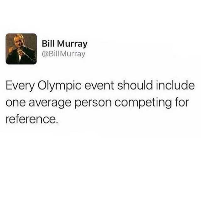 Text - Bill Murray @BillMurray Every Olympic event should include one average person competing for reference.